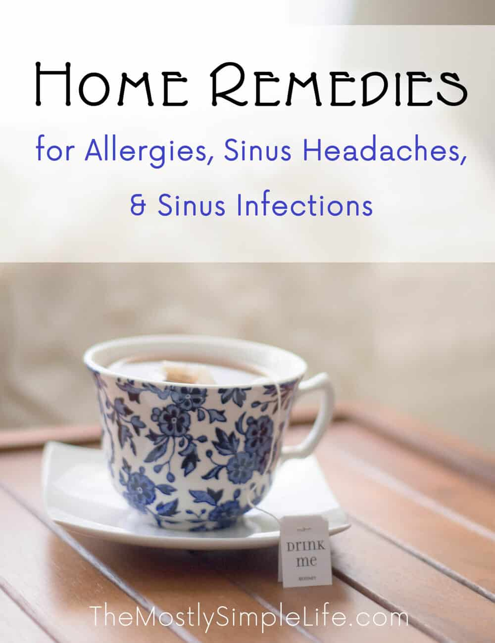 Home remedies to try for allergies, sinus headaches, and sinus infections.