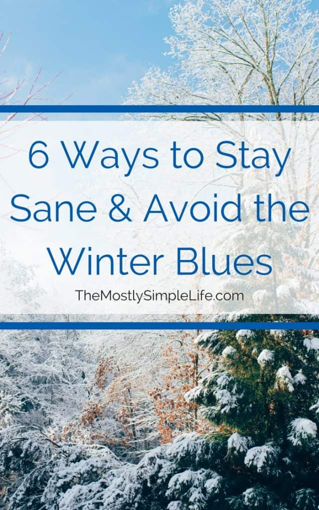 6 Ways to Stay Sane & Avoid the Winter Blues | Practice self care to avoid cabin fever | Stay healthy to help with seasonal depression (SAD) | Click through for some great tips you might not have tried yet!