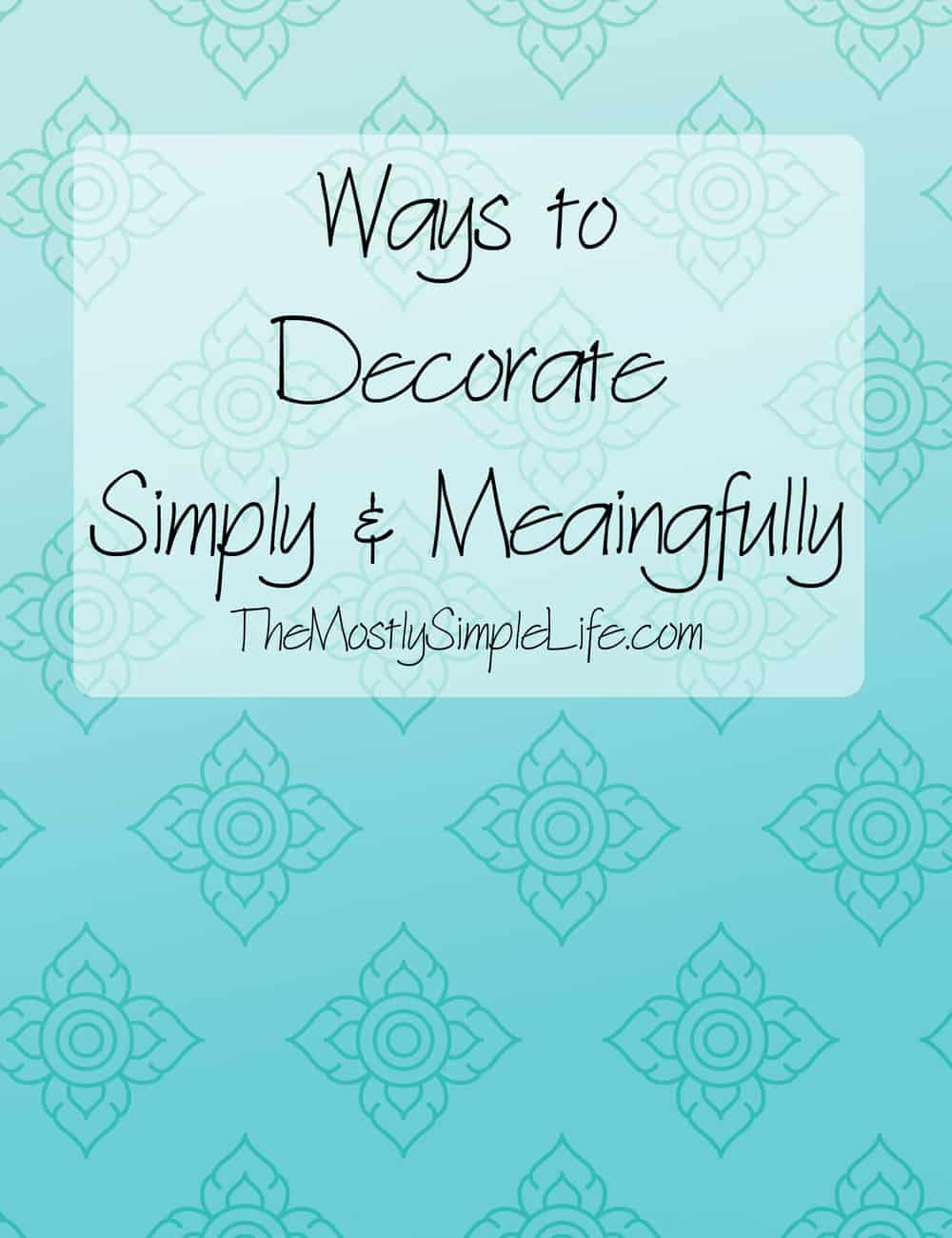 Way to Decorate Simply & Meaningfully
