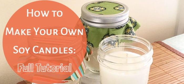 How to Make Your Own Soy Candles: Full Tutorial