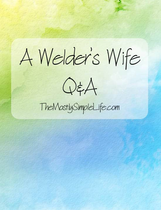 A Welder's Wife Q&A