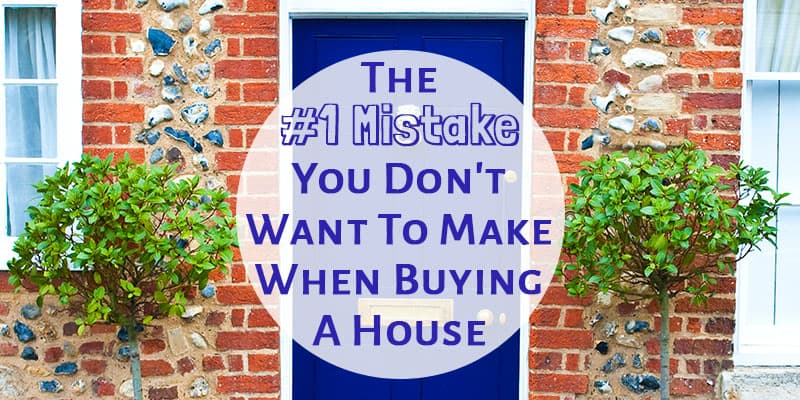 The #1 Mistake You Don't Want To Make When Buying A House