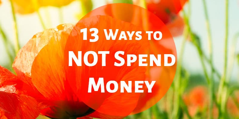 13 Ways To Not Spend Money