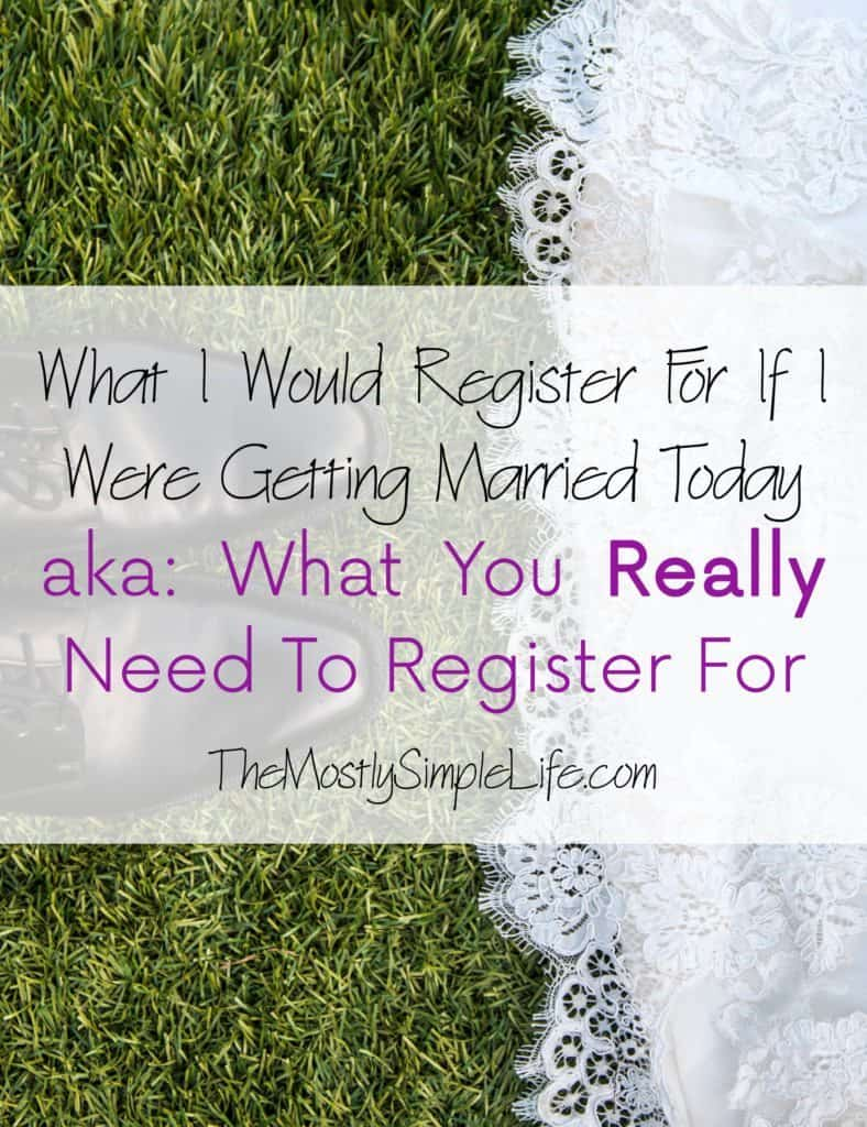 After 6 years of marriage, what would I register for if I were getting married today? aka: What you REALLY need to register for.