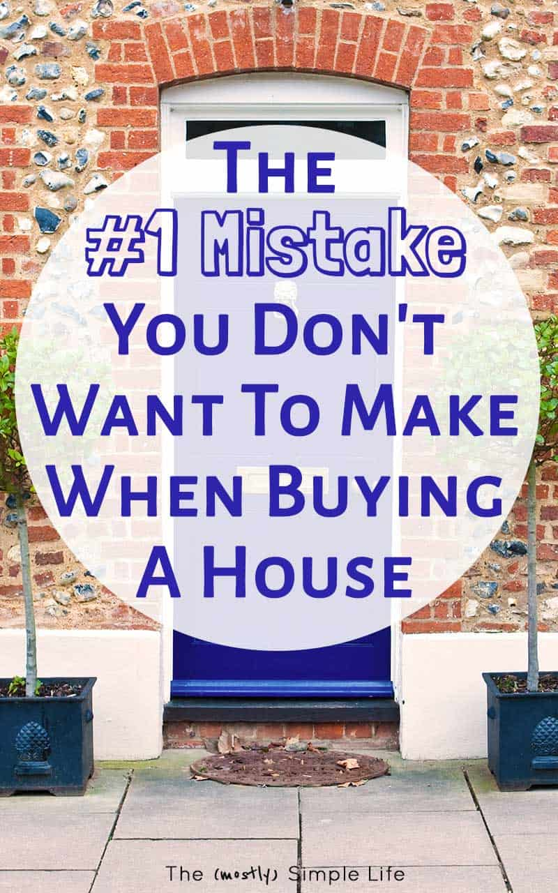 The #1 Mistake You Don\'t Want To Make When Buying A House
