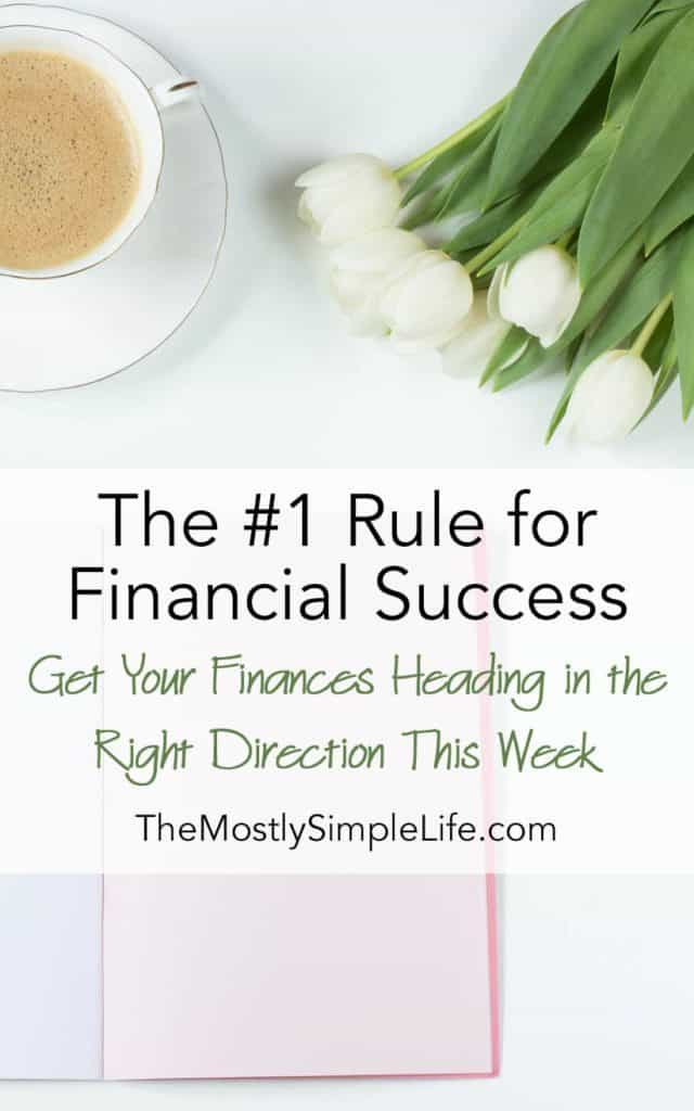 The #1 Rule for Financial Success: You can get your finances heading in the right direction this week.