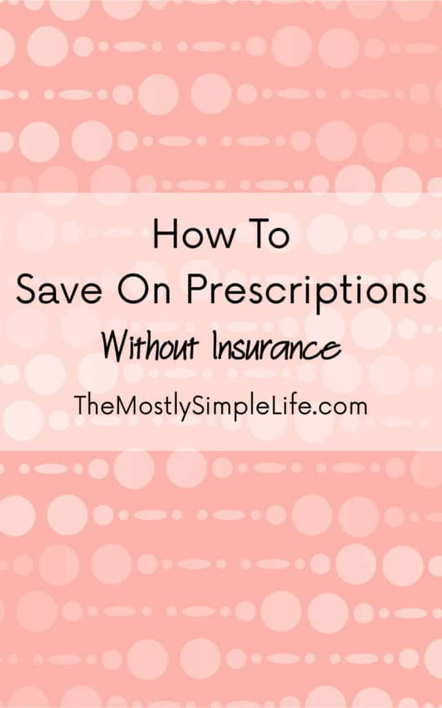 Ways to save money on prescriptions if you don't have insurance, or if you have a high deductible. Great ideas to try!