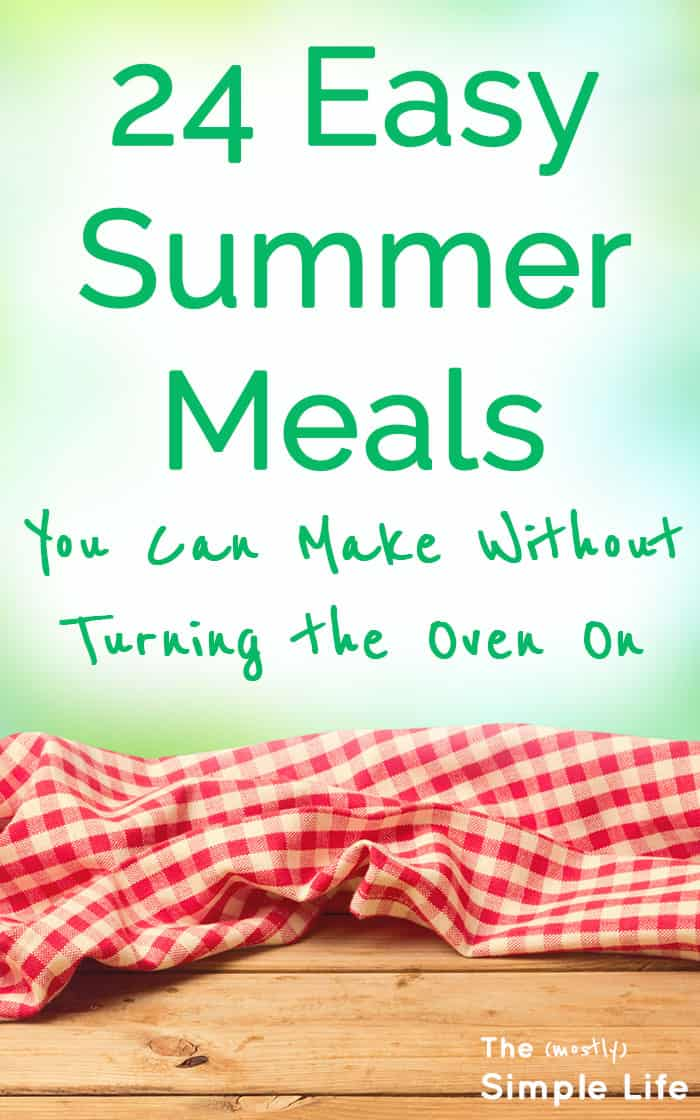 24 Simple Summer Meals + Side Dish and Dessert Ideas | Easy Meals | 15 Minute Meals | Dinner Ideas | Meals you can make without an oven.