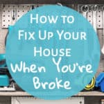 How to Fix Up Your House When You're Broke