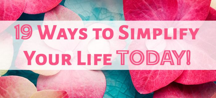 19 Ways to Simplify Your Life Today