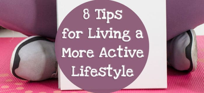 8 Tips for Living a More Active Lifestyle