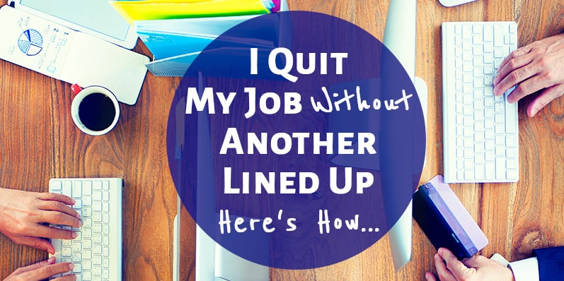 I Quit My Job Without Another Lined Up! Here's How: