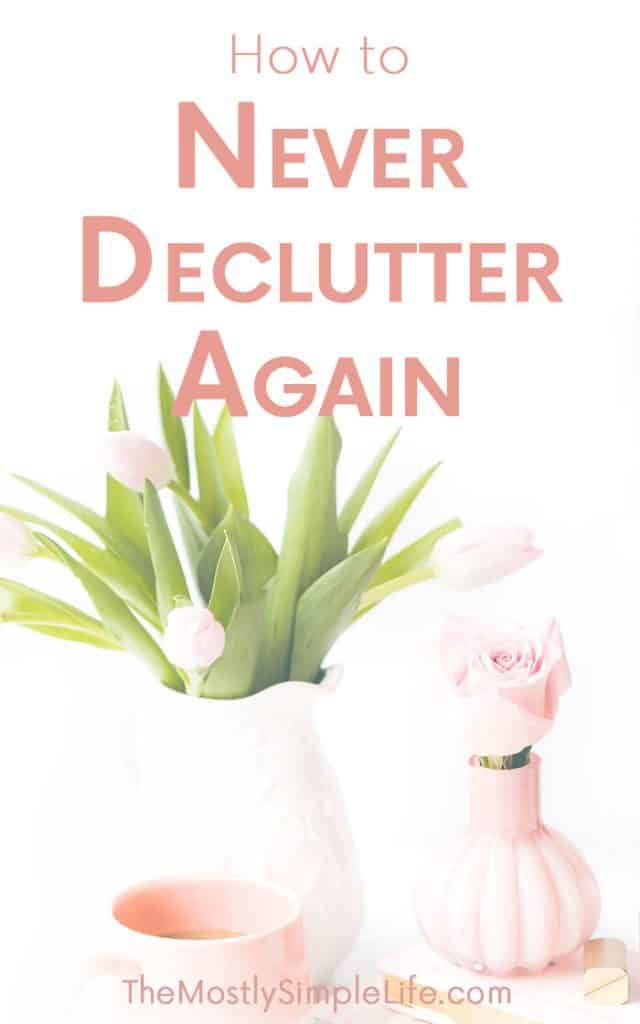 How to Never Declutter Again | Keep your house clean and organized | Don;t get overwhelmed by clutter | Click through to see how!