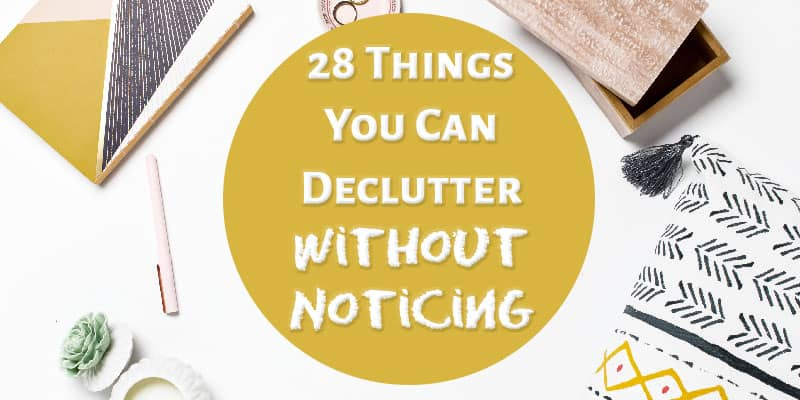 28 Things You Can Declutter Without Noticing