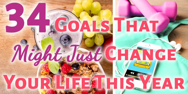 34 Great Goals to Set to Change Your Life