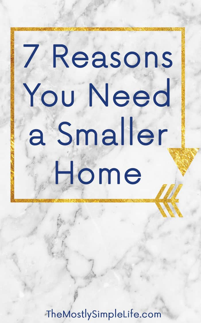 7 Benefits of a Smaller Home | You need a smaller home | Shopping for a home | House shopping | Pin now to save for later!