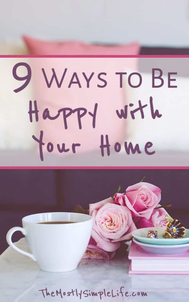 9 Ways to Be Happy with Your Home   Contentment   I hate my house   Click through for tips!