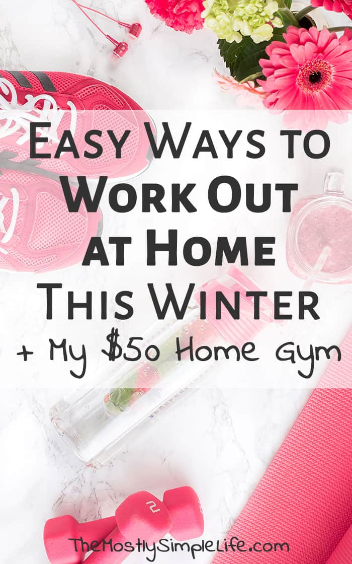 Easy ways to work out at home | Winter home workout | Frugal home gym | Stay healthy in the winter | Click through for great ideas!