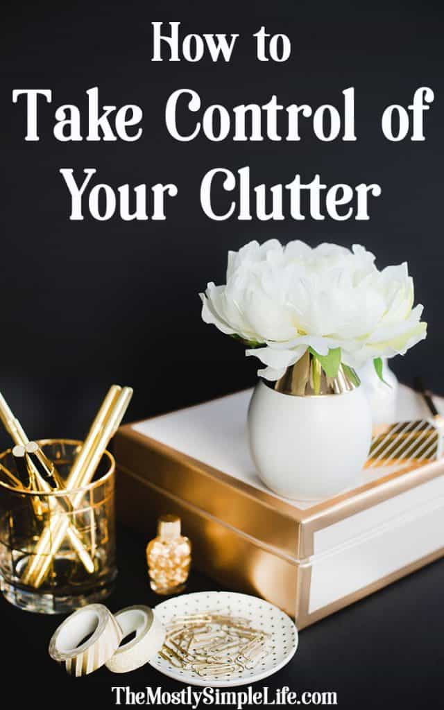 How to Take Control of Your Clutter   Check out the best decluttering and organizing tips! Simplify Your Home