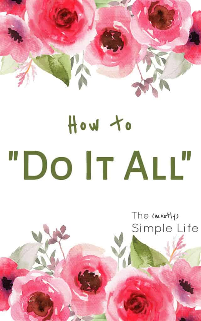 How to do it all | For when you feel inadequate | Setting your priorities | Click through for some helpful advice