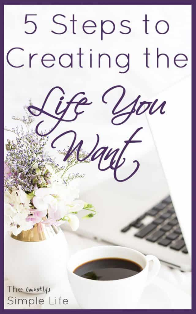 5 Steps to Create the Life You Want | How to change careers | Change jobs | Find a career you enjoy | Click through to read my story