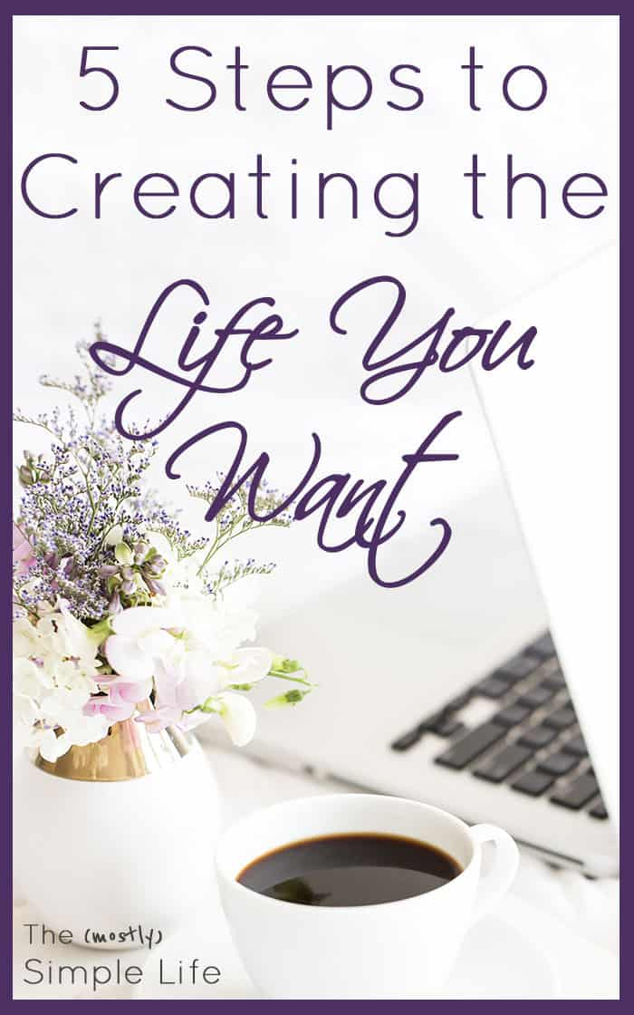 5 Steps to Creating the Life You Want
