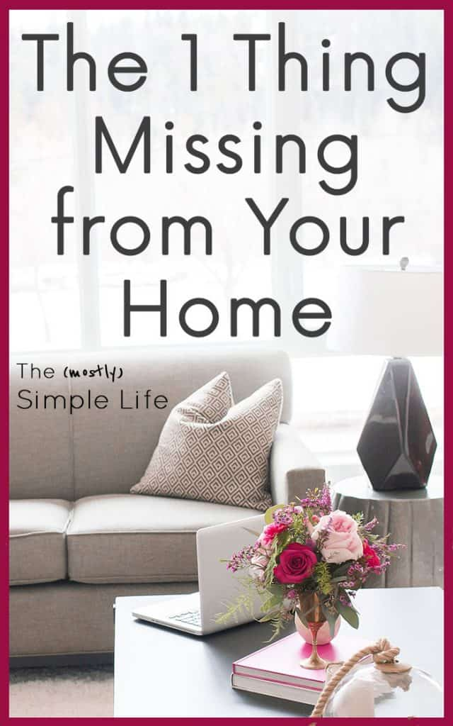 The 1 Thing Missing from Your Home   Creating a Simple Home   Simple Living Tips   Creating Space in Your Home   Declutter Your Home