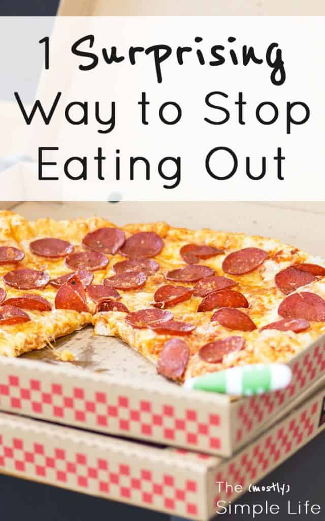 1 surprising way to stop eating out | Quit the takeout habit | Spend less money eating out | Change your eating habits