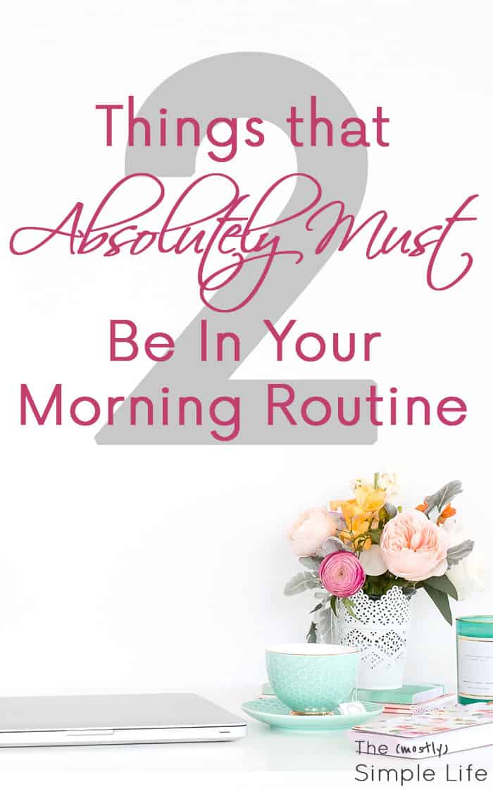 2 Things that Absolutely Must Be In Your Morning Routine | Perfect for women and moms! Only 2 healthy things on this checklist - not 20! Love that it's so easy and can be done daily. Quick breakfast ideas included.