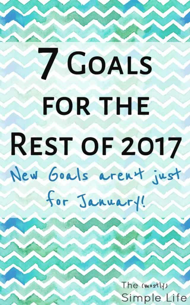 7 Goals for the Rest of the Year | New goals aren't just for January | Resolutions | Save Money | Healthy Goals