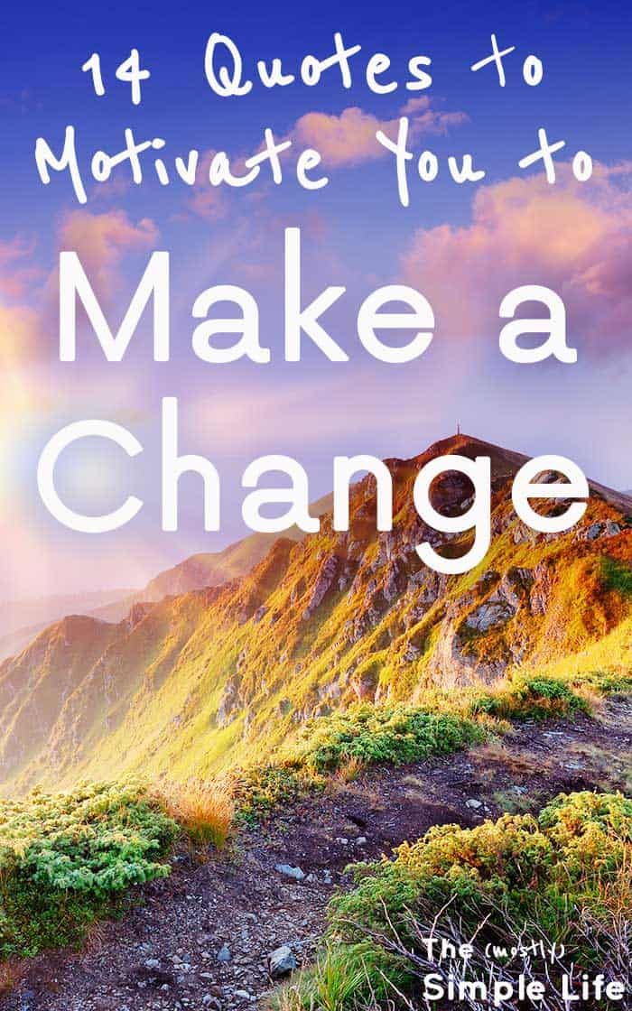 Quotes To Motivate You To Make A Change The Mostly Simple Life