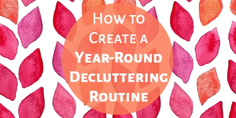 How to Create a Year-Round Decluttering Routine