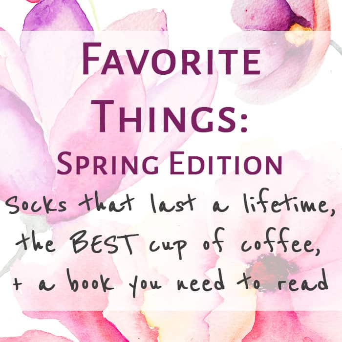My Favorite Things: Spring 2017 Edition