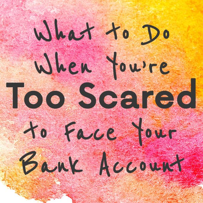 What to Do When You're Too Scared to Face Your Bank Account