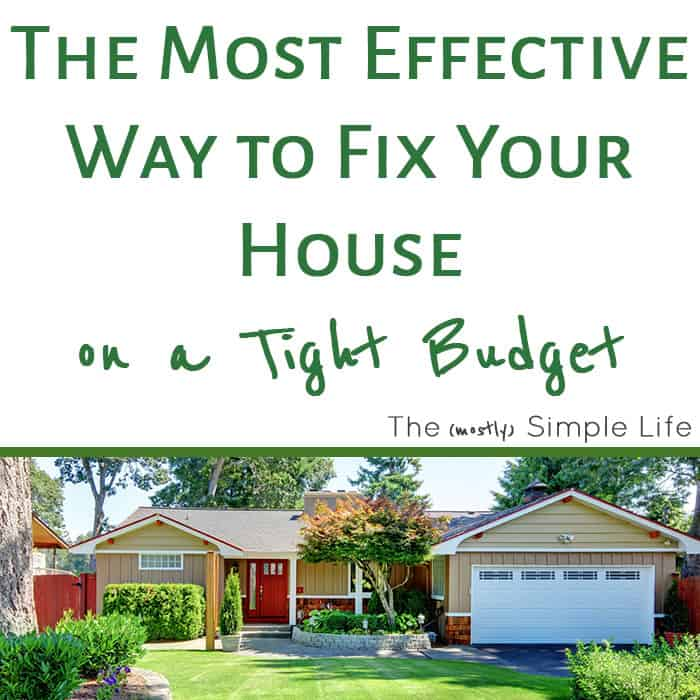 The Most Effective Way to Fix Your House on a Tight Budget