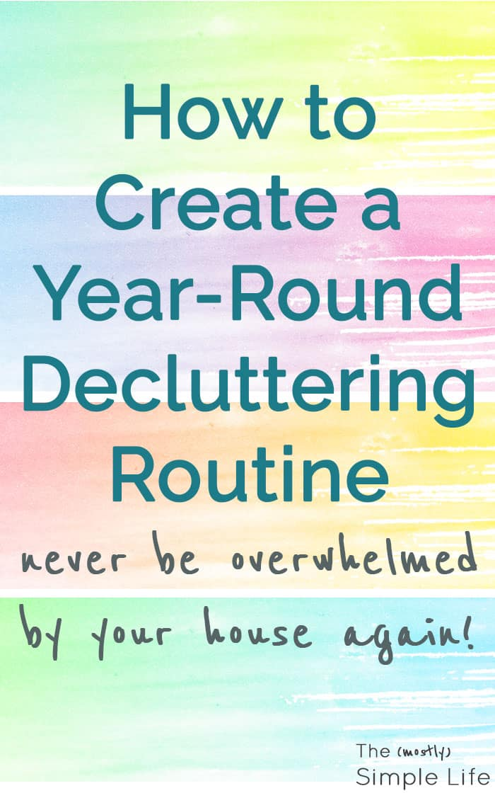 How to Create a Year-Round Decluttering Routine | I'm sick of feeling overwhelmed and this is an awesome system - tips and ideas for our home! Almost like a checklist of what to do all year to keep clutter away and stay organized. I'm feeling some motivation!!!