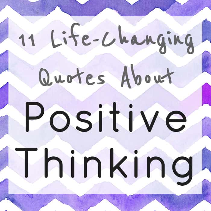 11 Life Changing Positive Thinking Quotes The Mostly Simple Life