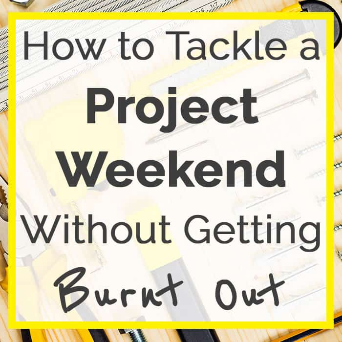 How to Tackle a Project Weekend Without Getting Burnt Out