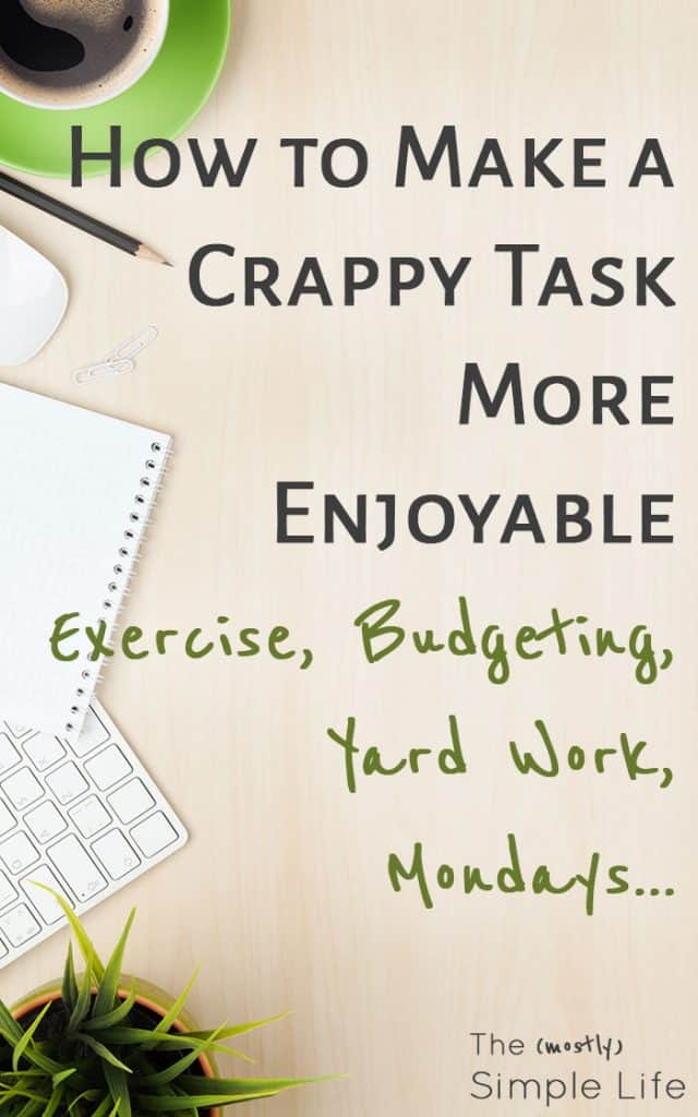 How to make a crappy task more enjoyable | Get things done! | What to do when you hate your job, hate to exercise, have crappy Mondays...