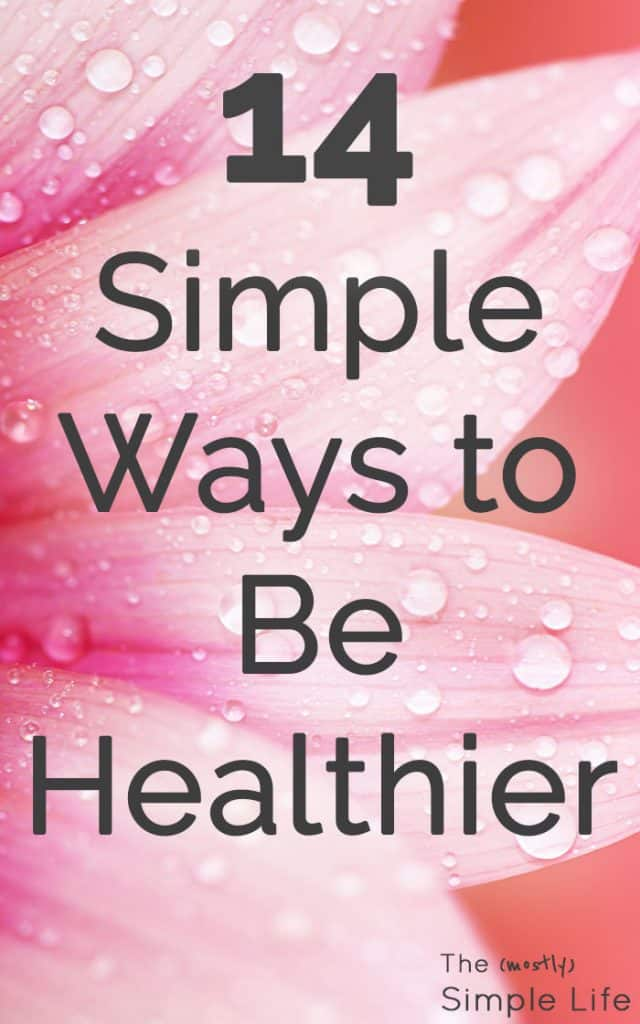 14 Simple Ways to Be Healthier | Healthy Habits | Live a more active lifestyle | Fit in more exercise| Eat healthier | Simple Ways to Lose Weight