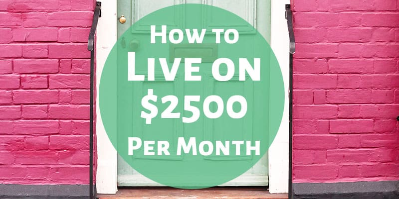 How to Live on $2500 Per Month