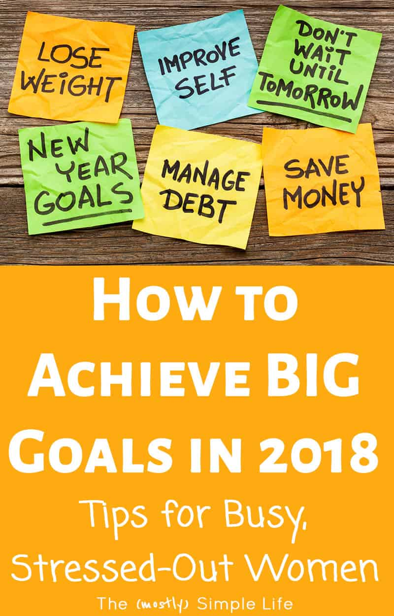 How to Accomplish Goals When You're Busy | Really great goal setting tips for adults! It's so hard to turn your dreams into reality when you're so busy with daily life. So much motivation here! #goals #newyear #newyearsresolution #goalsetting #workingmom #busy #2018 #newyearseve