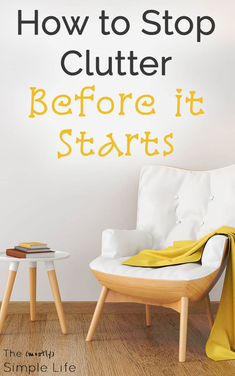 Stop Clutter Before it Starts | It's so hard to keep clutter under control. I feel like I'm constantly going through our house to declutter and get rid of things. These tips are definitely going to help me simplify our home! I really like the second hack about hand-me-downs...