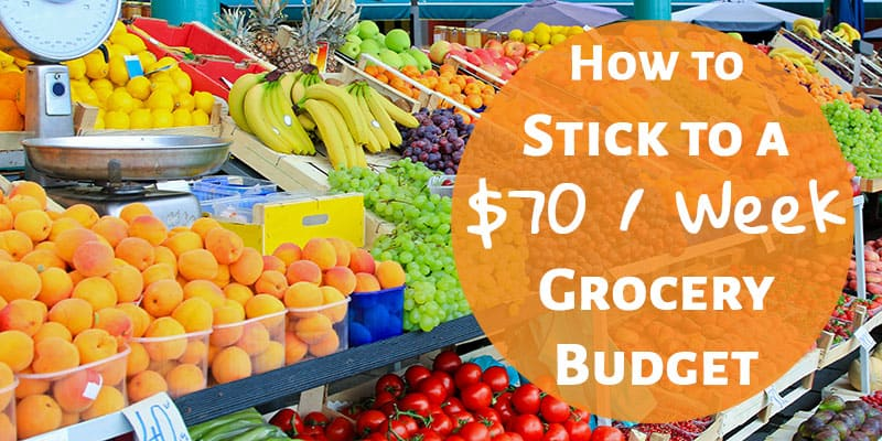How to stick to your grocery budget - $70 per week