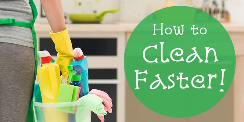 How to speed up housework and clean faster!