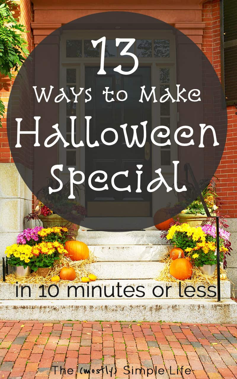 13 Ways to Make Halloween Special in 10 Minutes or Less