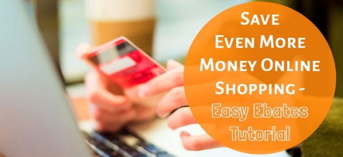 The Secret to Saving Even More Money Online Shopping – Ebates Tutorial