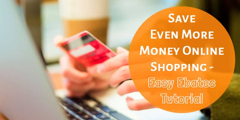 The Secret to Saving Even More Money Online Shopping - Easy Ebates Tutorial