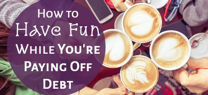 How to Have Fun While You're Paying Off Debt