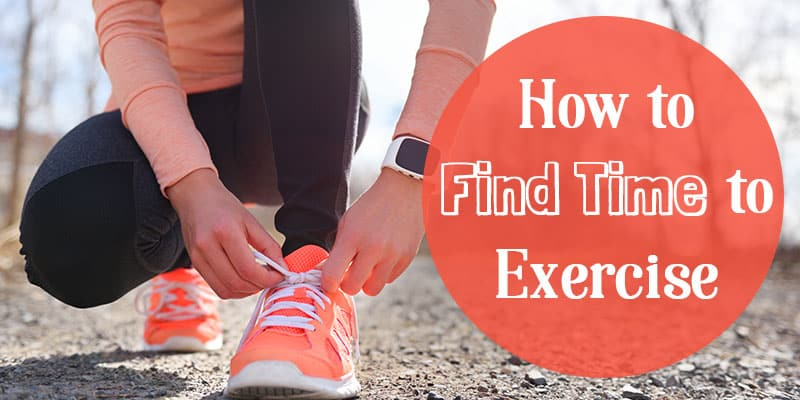 How to Find Time to Exercise
